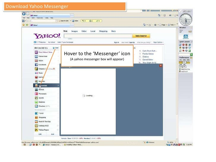 Download Yahoo Messenger<br />Hover to the 'Messenger' icon<br />(A yahoo messenger box will appear)<br />