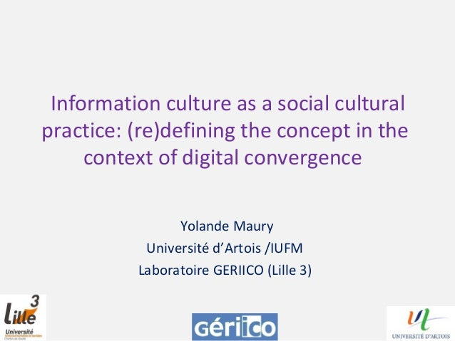 Information culture as a social culturalpractice: (re)defining the concept in thecontext of digital convergenceYolande Mau...