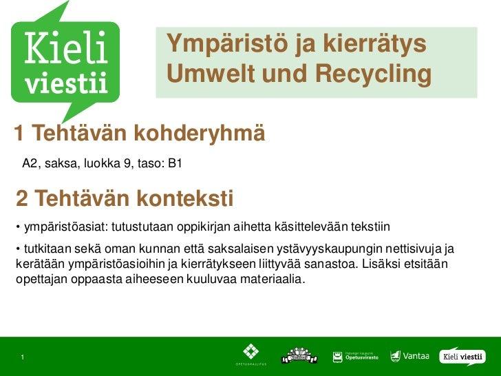 Ympäristö ja kierrätys                            Umwelt und Recycling1 Tehtävän kohderyhmä A2, saksa, luokka 9, taso: B12...