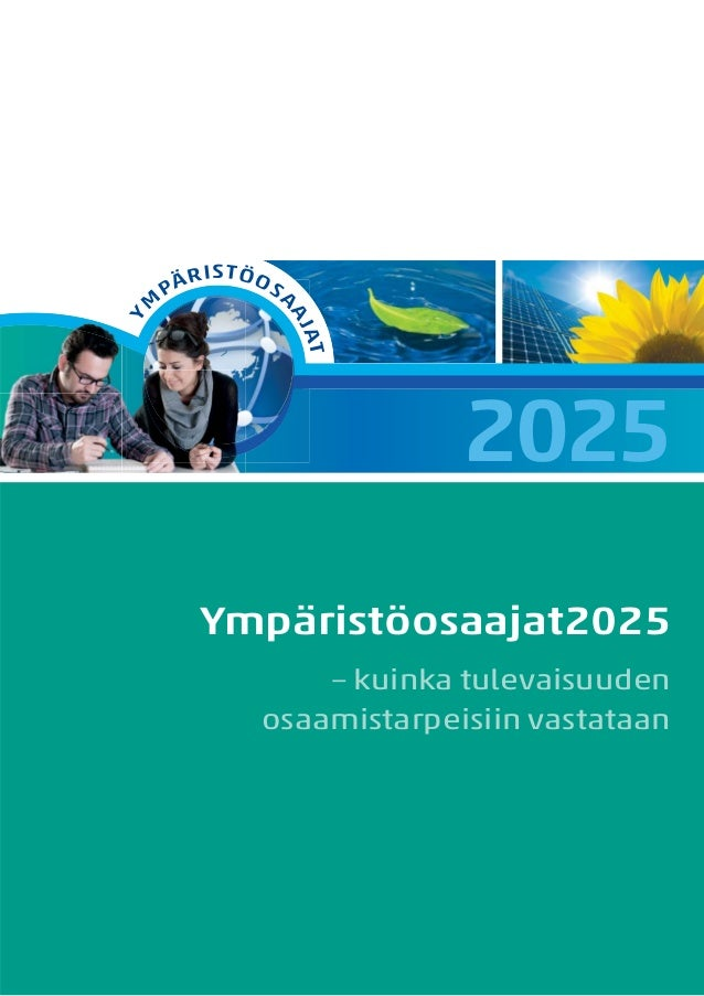 Y  STÖ O  SA  AJ AJ  M  RI PÄ  AT AT  2025 Ympäristöosaajat2025 – kuinka tulevaisuuden osaamistarpeisiin vastataan
