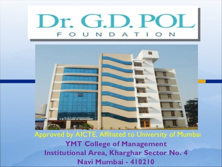 YMT College of Management Institutional Area, Kharghar Sector No. 4 Navi Mumbai - 410210 Approved by AICTE, Affiliated to ...