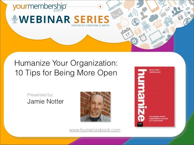 Humanize Your Organization:10 Tips for Being More Open   Presented by:   Jamie Notter                   www.humanizebook.com