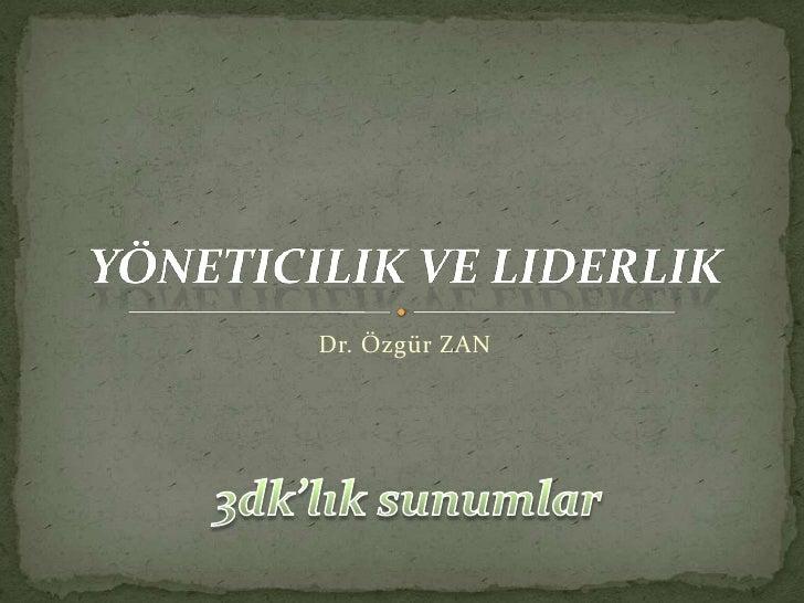 Yöneticilik ve Liderlik<br />Dr. Özgür ZAN<br />3dk'lık sunumlar<br />