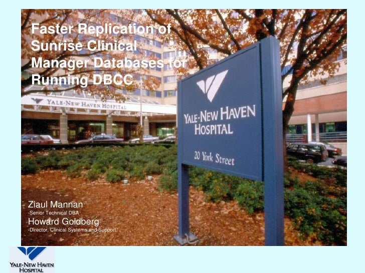 Faster Replication of  Sunrise Clinical  Manager Databases for  Running DBCC     Ziaul Mannan -Senior Technical DBA Howard...
