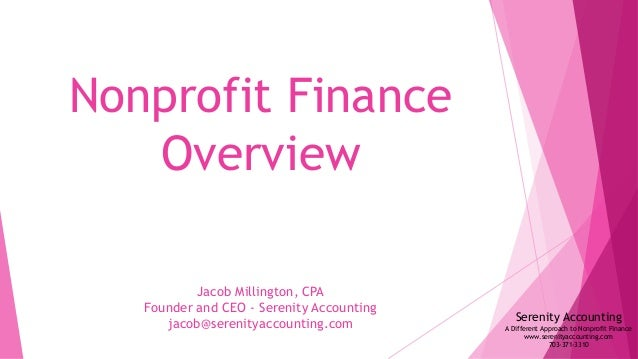Nonprofit Finance Overview Serenity Accounting A Different Approach to Nonprofit Finance www.serenityaccounting.com 703-37...
