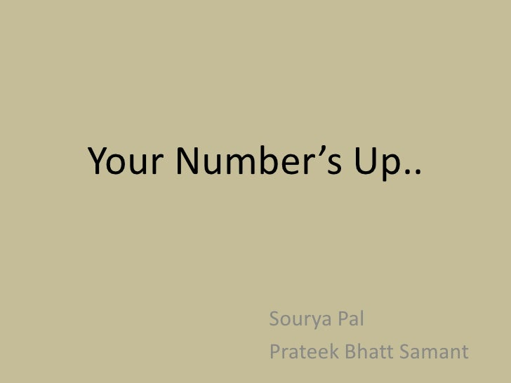 Your Number's Up..<br />Sourya Pal<br />Prateek Bhatt Samant<br />