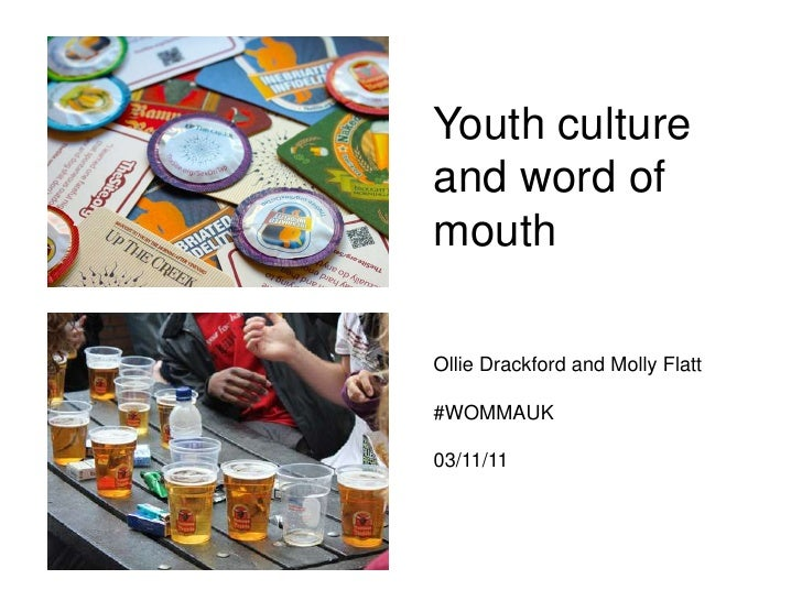Youth cultureand word ofmouthOllie Drackford and Molly Flatt#WOMMAUK03/11/11