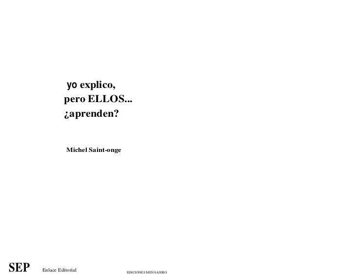 yo explico,                pero ELLOS...                ¿aprenden?                 Michel Saint-ongeSEP   Enlace Editorial...