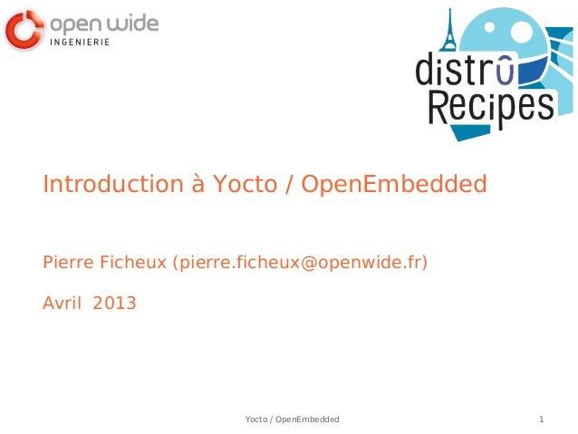 Introduction à Yocto / OpenEmbeddedPierre Ficheux (pierre.ficheux@openwide.fr)Avril 2013                      Yocto / Open...