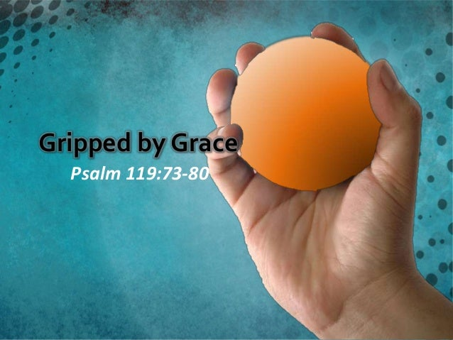 Gripped by Grace  Psalm 119:73-80