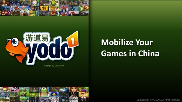 Mobilize Your                   Games in ChinaCompany Overview                           Confidential. © YODO1. All rights...