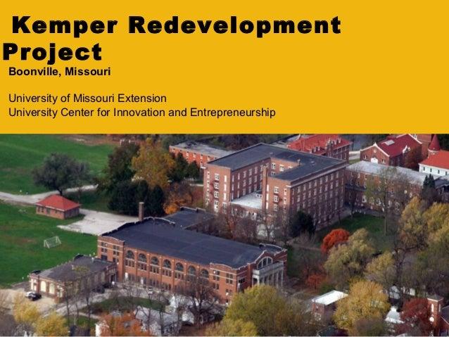 Kemper RedevelopmentProjectBoonville, MissouriUniversity of Missouri ExtensionUniversity Center for Innovation and Entrepr...