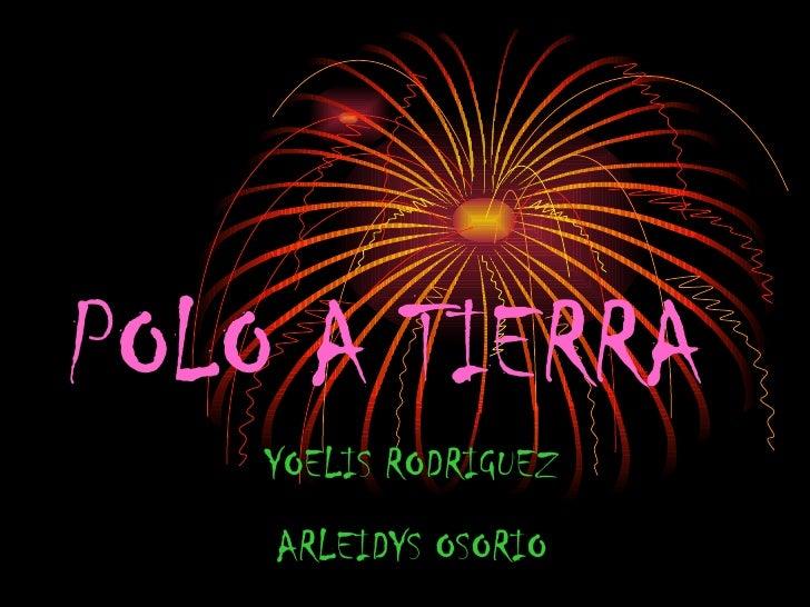 POLO A TIERRA YOELIS RODRIGUEZ ARLEIDYS OSORIO