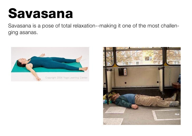 Savasana Savasana is a pose of total relaxation--making it one of the most challen- ging asanas.
