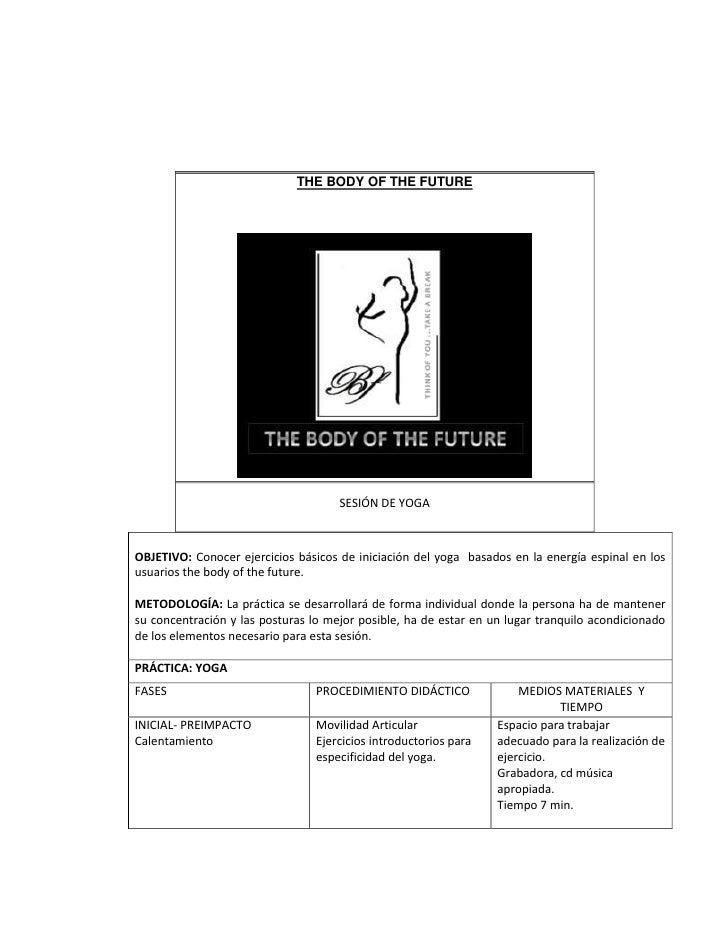 THE BODY OF THE FUTURE                                     SESIÓN DE YOGAOBJETIVO: Conocer ejercicios básicos de iniciació...