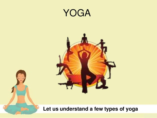 YOGALet us understand a few types of yoga
