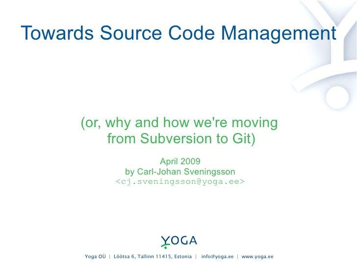 Towards Source Code Management <ul><ul><li>(or, why and how we're moving  </li></ul></ul><ul><ul><li>from Subversion to Gi...