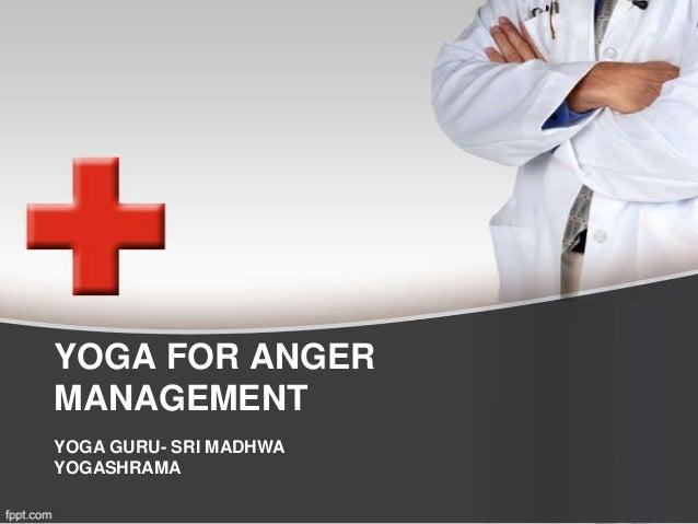 YOGA FOR ANGERMANAGEMENTYOGA GURU- SRI MADHWAYOGASHRAMA