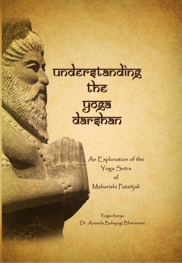 UNDERSTANDING THE YOGA DARSHAN AN EXPLORATION OF THE YOGA SUTRA OF MAHARISHI PATAÑJALI By Yogacharya Dr. Ananda Balayogi B...