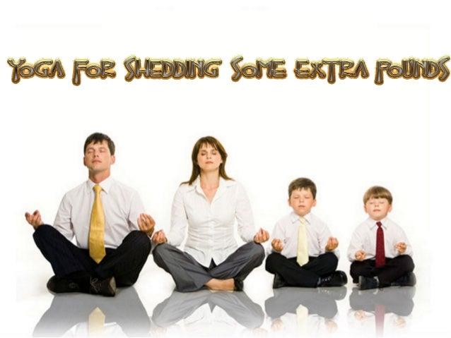Yoga For Shedding Some Extra Pounds