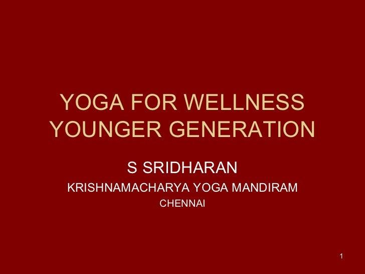 YOGA FOR WELLNESS YOUNGER GENERATION S SRIDHARAN KRISHNAMACHARYA YOGA MANDIRAM CHENNAI