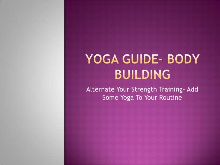 Alternate Your Strength Training- Add     Some Yoga To Your Routine