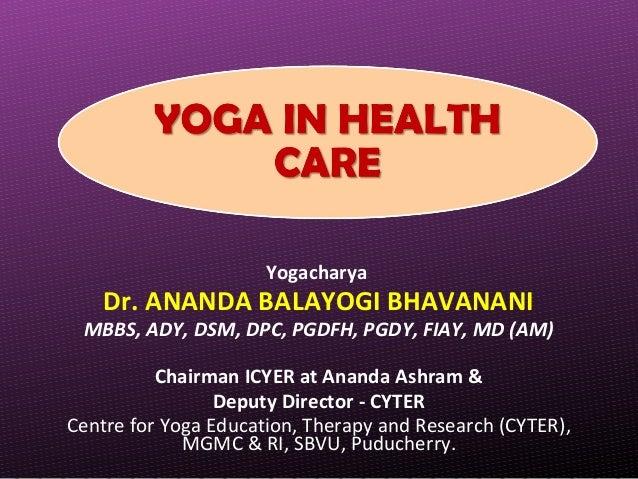 Yogacharya Dr. ANANDA BALAYOGI BHAVANANI MBBS, ADY, DSM, DPC, PGDFH, PGDY, FIAY, MD (AM) Chairman ICYER at Ananda Ashram &...