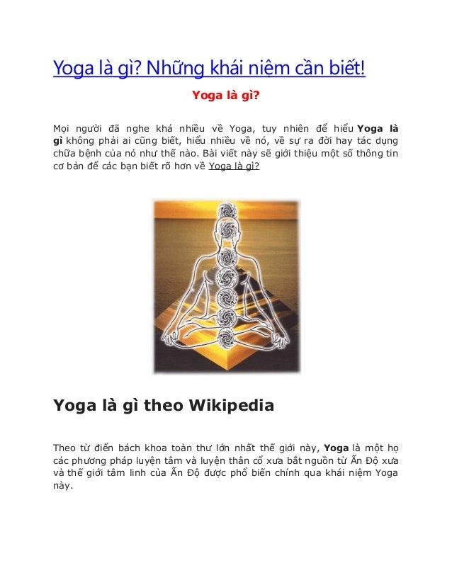 Yoga là gì? Những khái niệm cần biết! Yoga là gì? Mọi người đã nghe khá nhiều về Yoga, tuy nhiên để hiểu Yoga là gì không ...