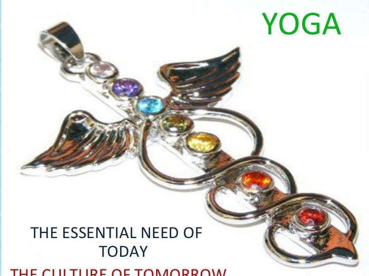 YOGA THE ESSENTIAL NEED OF  TODAY  THE CULTURE OF TOMORROW