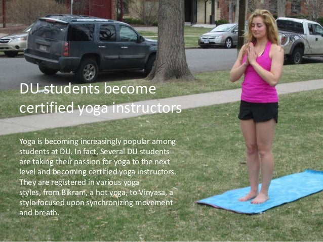 DU students becomecertified yoga instructorsYoga is becoming increasingly popular amongstudents at DU. In fact, Several DU...
