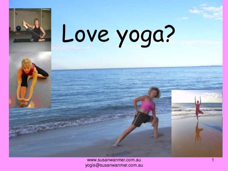 www.susanwanmer.com.au  yogis@susanwanmer.com.au<br />1<br />Love yoga?<br />