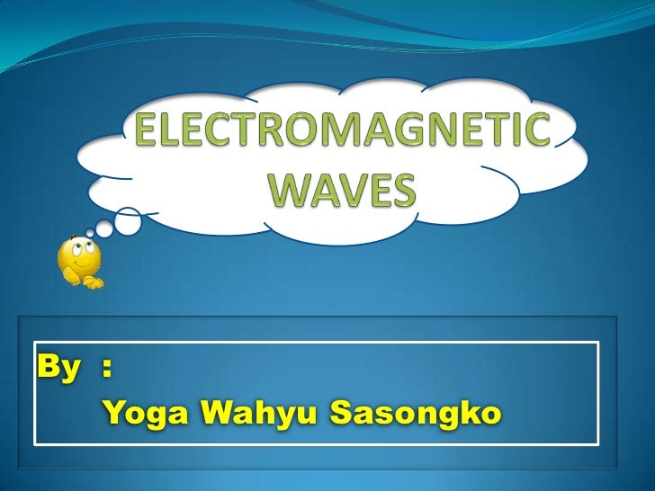 Yoga wahyu s 09330084 electromagnetic wave