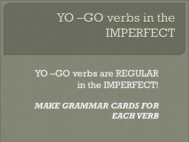 Yo –go verbs in the imperfect tense