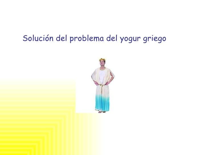 <ul><li>Solución del problema del yogur griego </li></ul>
