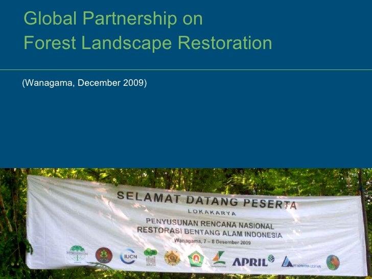 Global Partnership on  Forest Landscape Restoration (Wanagama, December 2009)