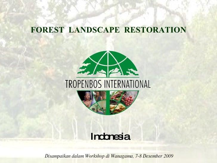 FOREST  LANDSCAPE   RESTORATION Indonesia Disampaikan dalam Workshop di Wanagama, 7-8 Desember 2009