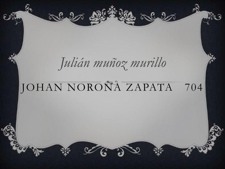 Julián muñoz murilloJOHAN NOROÑA ZAPATA        704