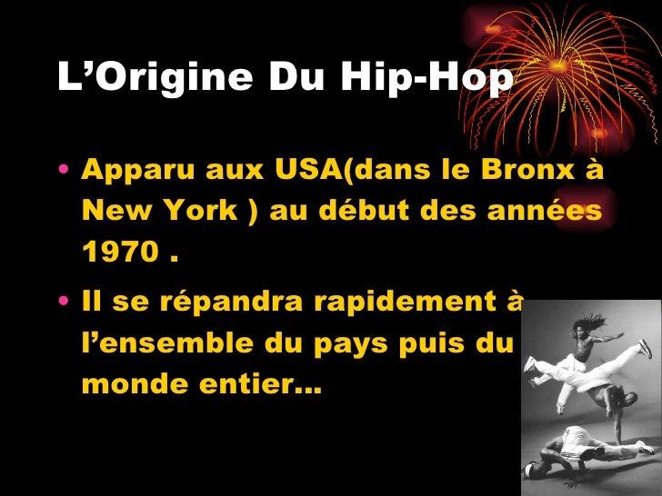 L'Origine Du Hip-Hop <ul><li>Apparu aux USA(dans le Bronx à New York ) au début des années 1970 . </li></ul><ul><li>Il se ...