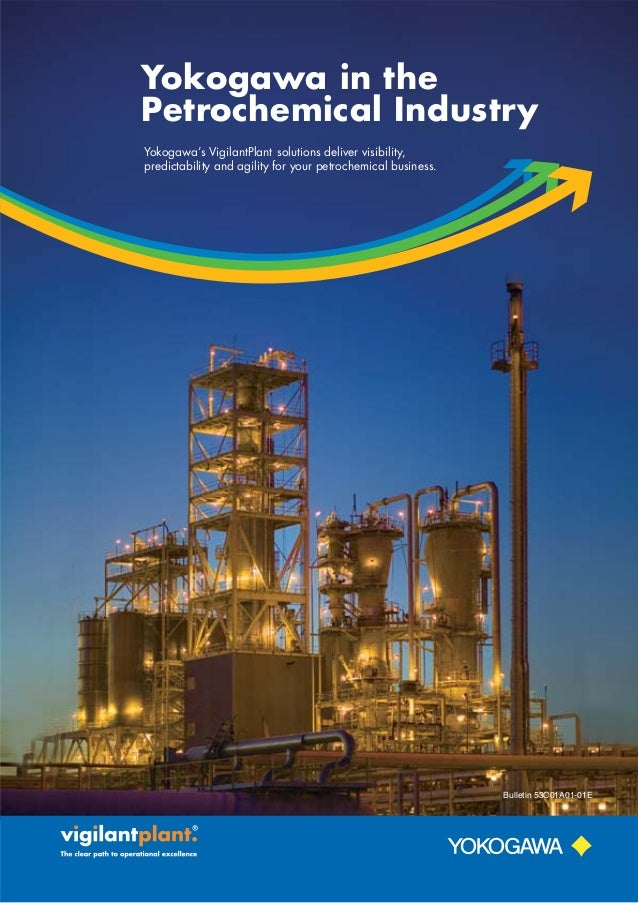 Yokogawa in the Petrochemical Industry Yokogawa's VigilantPlant solutions deliver visibility, predictability and agility f...