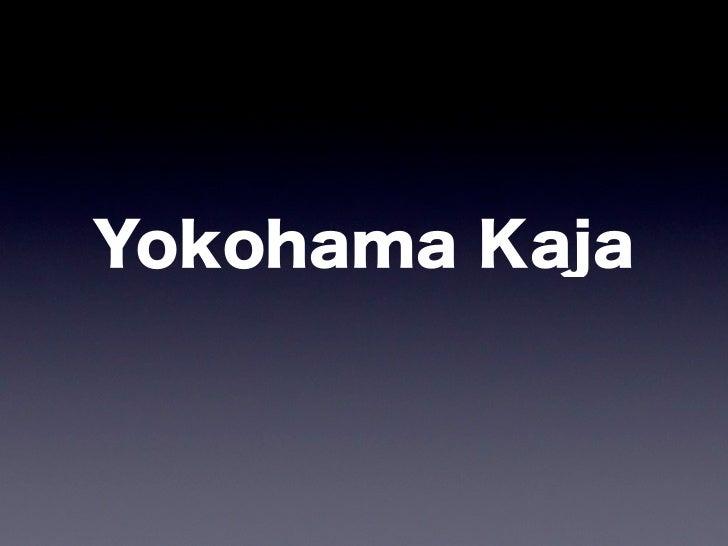 Yokohama Kaja