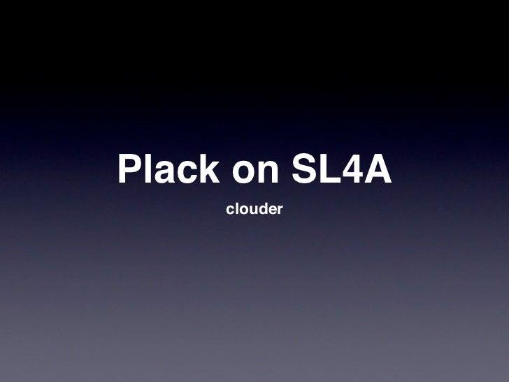 Plack on SL4A     clouder