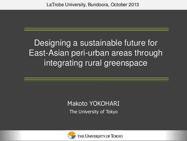LaTrobe University, Bundoora, October 2013  Designing a sustainable future for East-Asian peri-urban areas through integra...