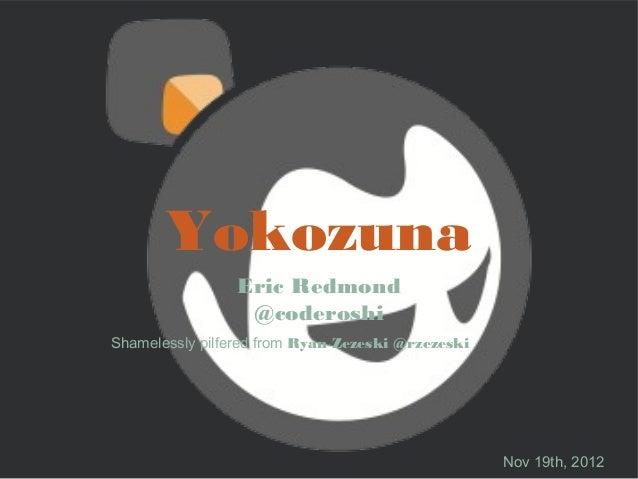 Yokozuna                Eric Redmond                 @coderoshiShamelessly pilfered from Ryan Zezeski @rzezeski           ...
