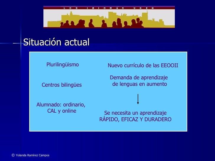 Situación actual Demanda de aprendizaje  de lenguas en aumento Plurilingüismo Centros bilingües Alumnado: ordinario,  CAL ...