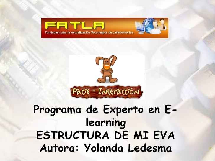 Programa de Experto en E-learning ESTRUCTURA DE MI EVA Autora: Yolanda Ledesma
