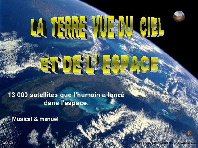 13 000 satellites que lhumain a lancé              dans lespace.      Musical & manuel02-01-2011                          ...