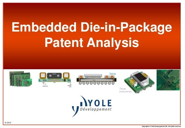 © 2013 Copyrights © Yole Développement SA. All rights reserved. Embedded Die-in-Package Patent Analysis Texas Instruments ...