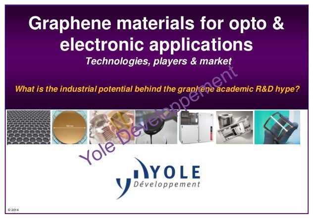 Graphene materials for opto & electronic applications Technologies, players & market What is the industrial potential behi...