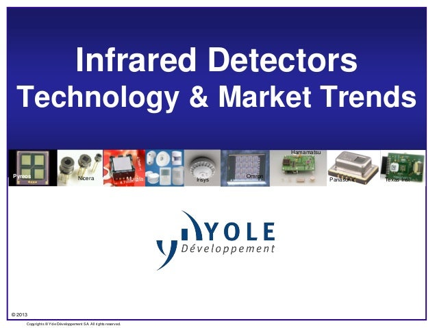 © 2013 Copyrights © Yole Développement SA. All rights reserved. Infrared Detectors Technology & Market Trends Pyreos Nicer...