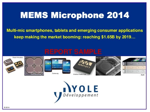 © 2014 MEMS Microphone 2014 Multi-mic smartphones, tablets and emerging consumer applications keep making the market boomi...